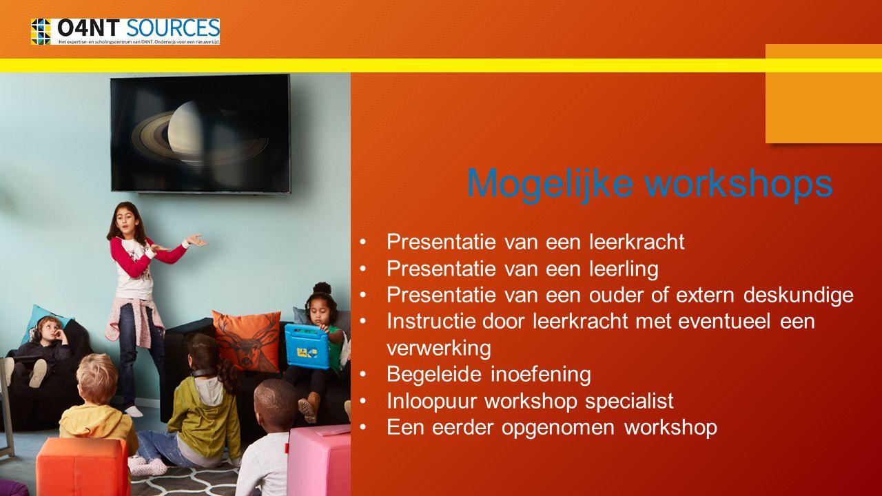 Mogelijke workshops Presentatie van een leerkracht Presentatie van een leerling Presentatie van een ouder of extern deskundige Instructie door leerkra