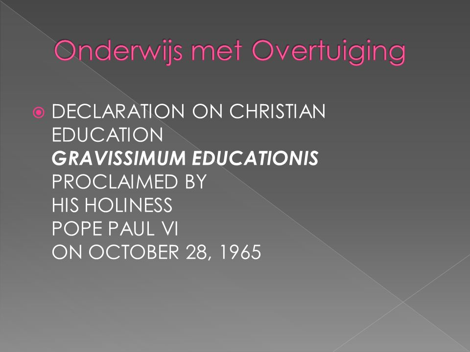  DECLARATION ON CHRISTIAN EDUCATION GRAVISSIMUM EDUCATIONIS PROCLAIMED BY HIS HOLINESS POPE PAUL VI ON OCTOBER 28, 1965