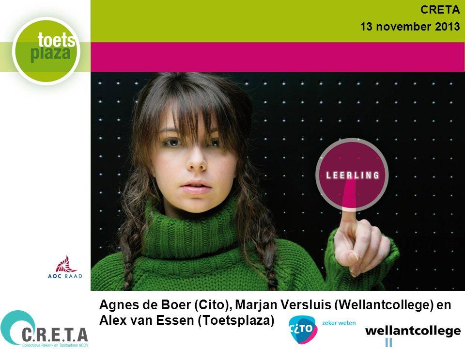 Expertiseteam ToetsenbankCRETA 13 november 2013 Agnes de Boer (Cito), Marjan Versluis (Wellantcollege) en Alex van Essen (Toetsplaza)