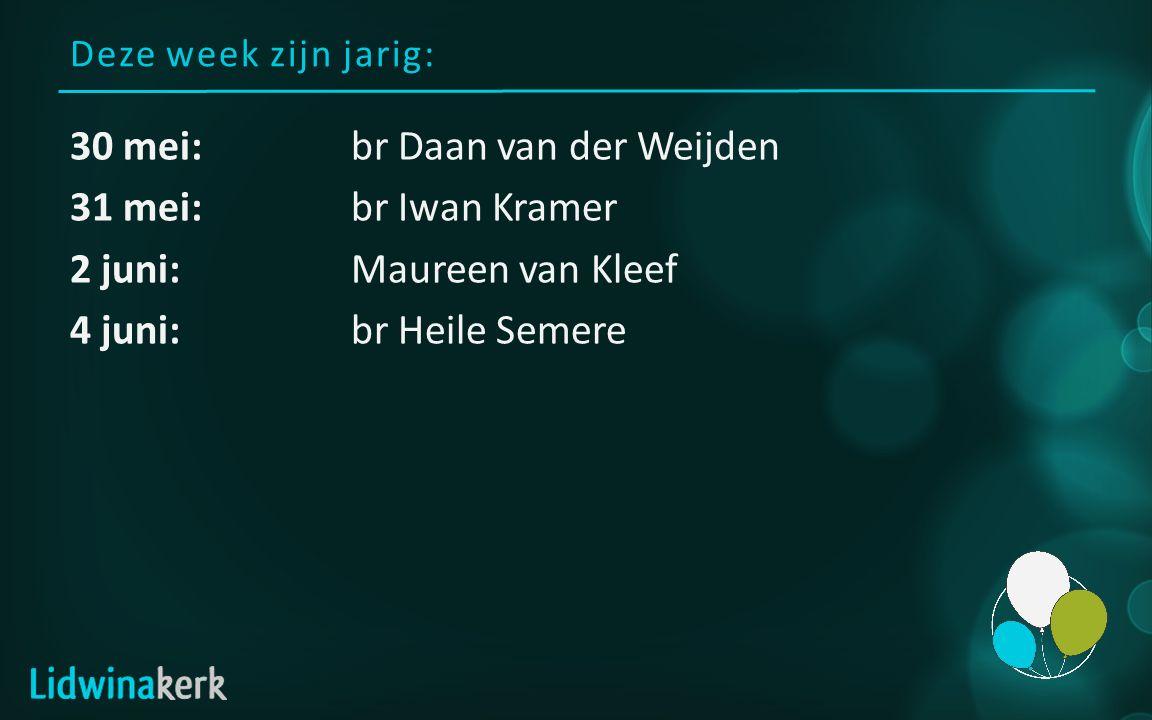 Deze week zijn jarig: 30 mei:br Daan van der Weijden 31 mei:br Iwan Kramer 2 juni:Maureen van Kleef 4 juni:br Heile Semere