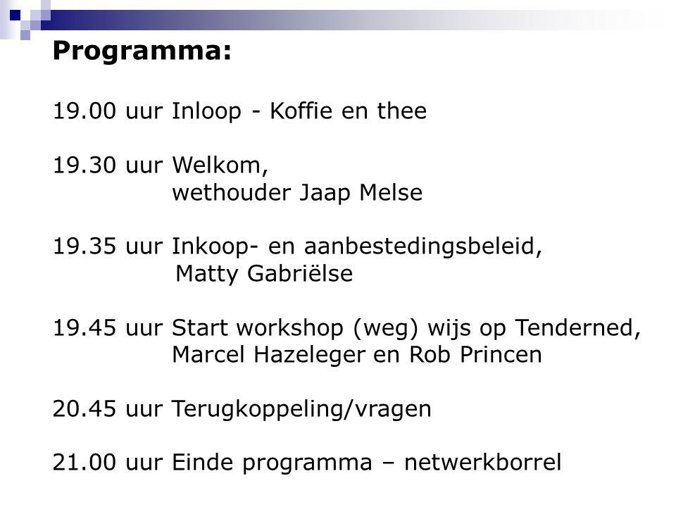 Programma: 19.00 uurInloop - Koffie en thee 19.30 uur Welkom, wethouder Jaap Melse 19.35 uur Inkoop- en aanbestedingsbeleid, Matty Gabriëlse 19.45 uur