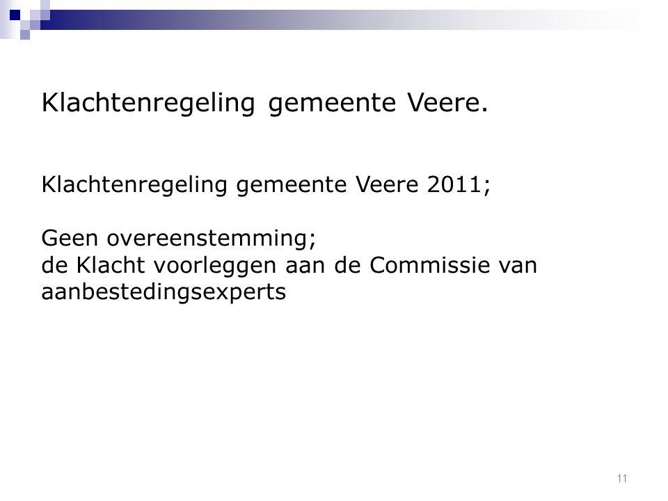 11 Klachtenregeling gemeente Veere. Klachtenregeling gemeente Veere 2011; Geen overeenstemming; de Klacht voorleggen aan de Commissie van aanbesteding