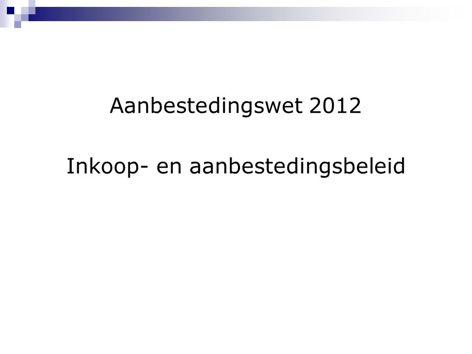 Aanbestedingswet 2012 Inkoop- en aanbestedingsbeleid