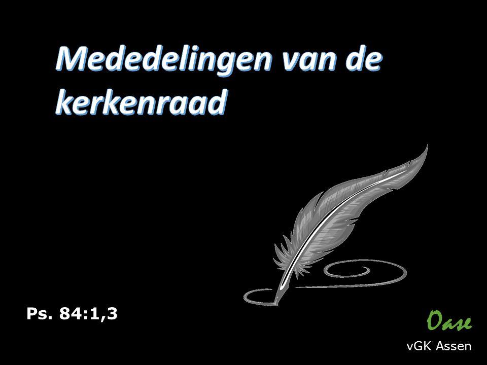 Ps. 118:1,5,8 Ps. 84:1,3 Oase vGK Assen