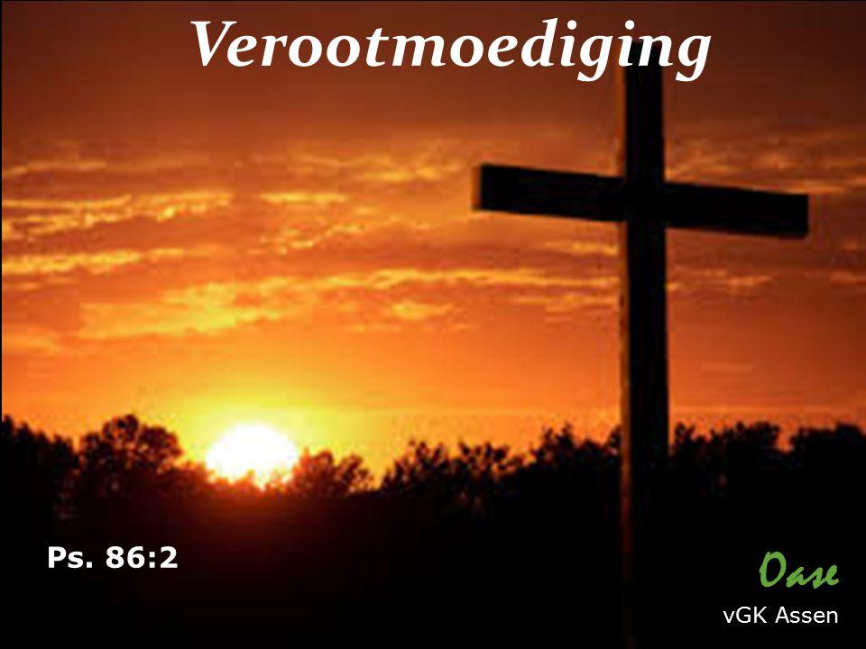 Verootmoediging Oase vGK Assen Ps. 86:2