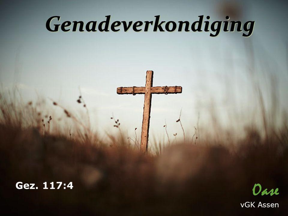 Oase vGK Assen Gez. 117:4