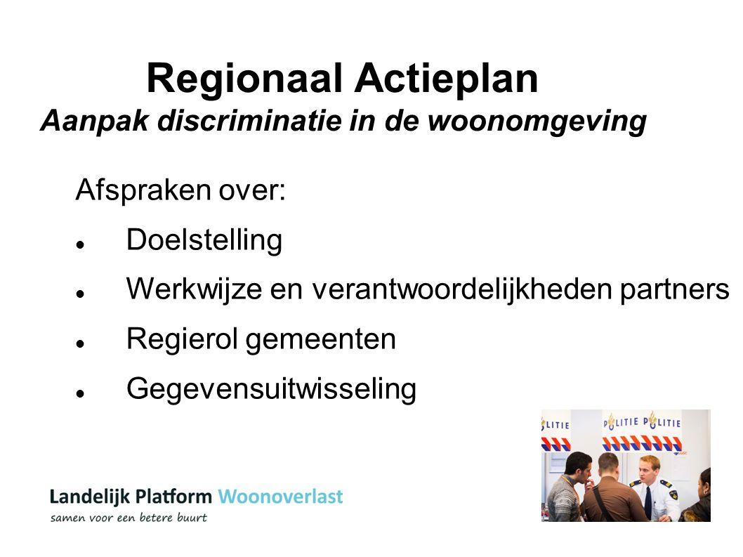13 Regionaal Actieplan Aanpak discriminatie in de woonomgeving Afspraken over: Doelstelling Werkwijze en verantwoordelijkheden partners Regierol gemeenten Gegevensuitwisseling