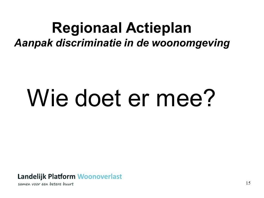 15 Regionaal Actieplan Aanpak discriminatie in de woonomgeving Wie doet er mee?