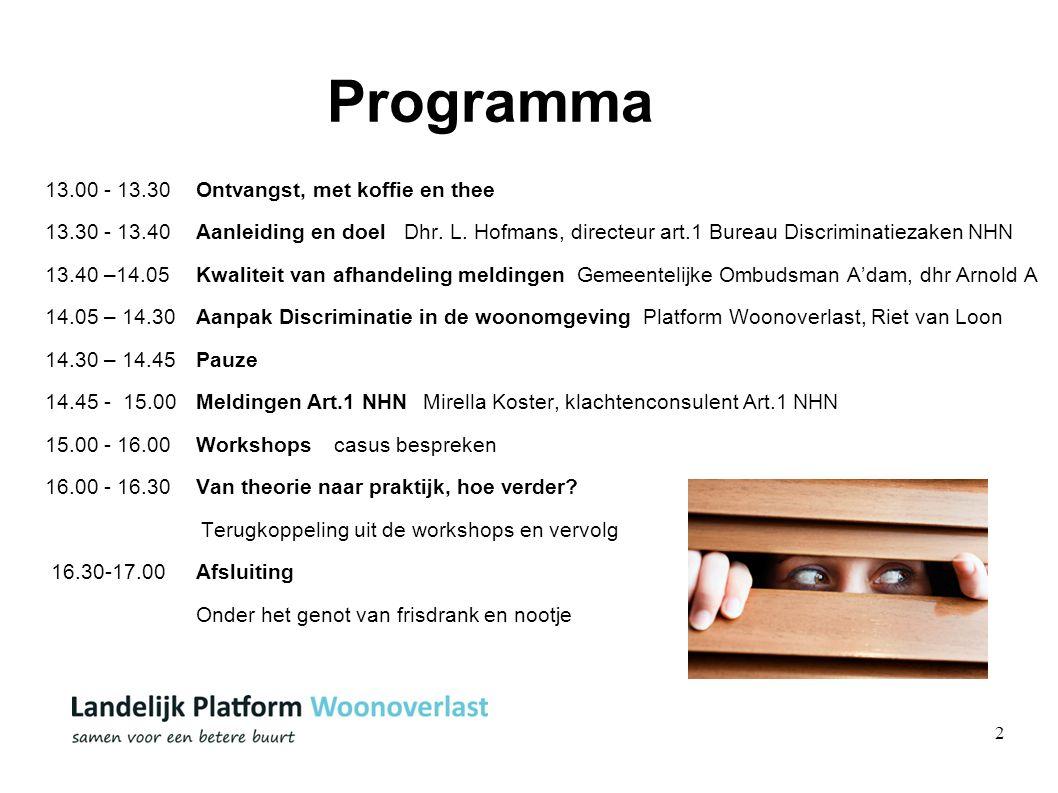2 Programma 13.00 - 13.30Ontvangst, met koffie en thee 13.30 - 13.40Aanleiding en doel Dhr. L. Hofmans, directeur art.1 Bureau Discriminatiezaken NHN