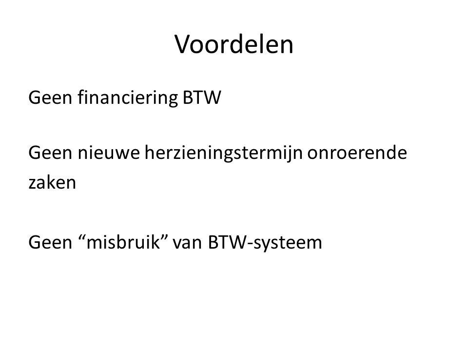 Voordelen Geen financiering BTW Geen nieuwe herzieningstermijn onroerende zaken Geen misbruik van BTW-systeem