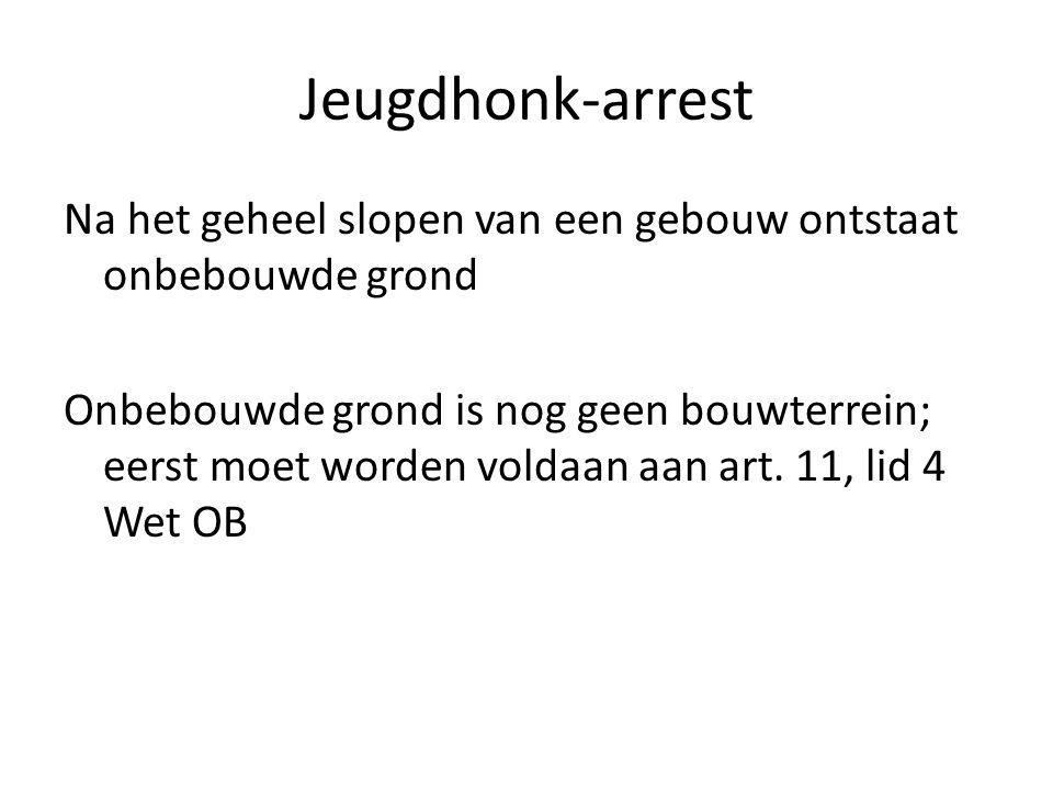 Jeugdhonk-arrest Na het geheel slopen van een gebouw ontstaat onbebouwde grond Onbebouwde grond is nog geen bouwterrein; eerst moet worden voldaan aan art.