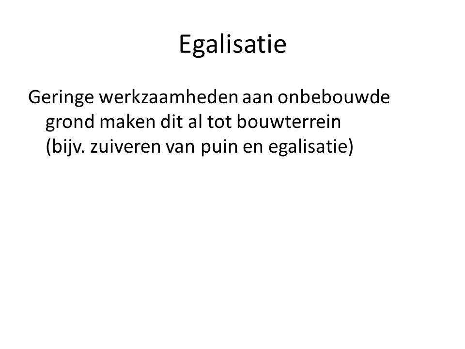 Egalisatie Geringe werkzaamheden aan onbebouwde grond maken dit al tot bouwterrein (bijv.