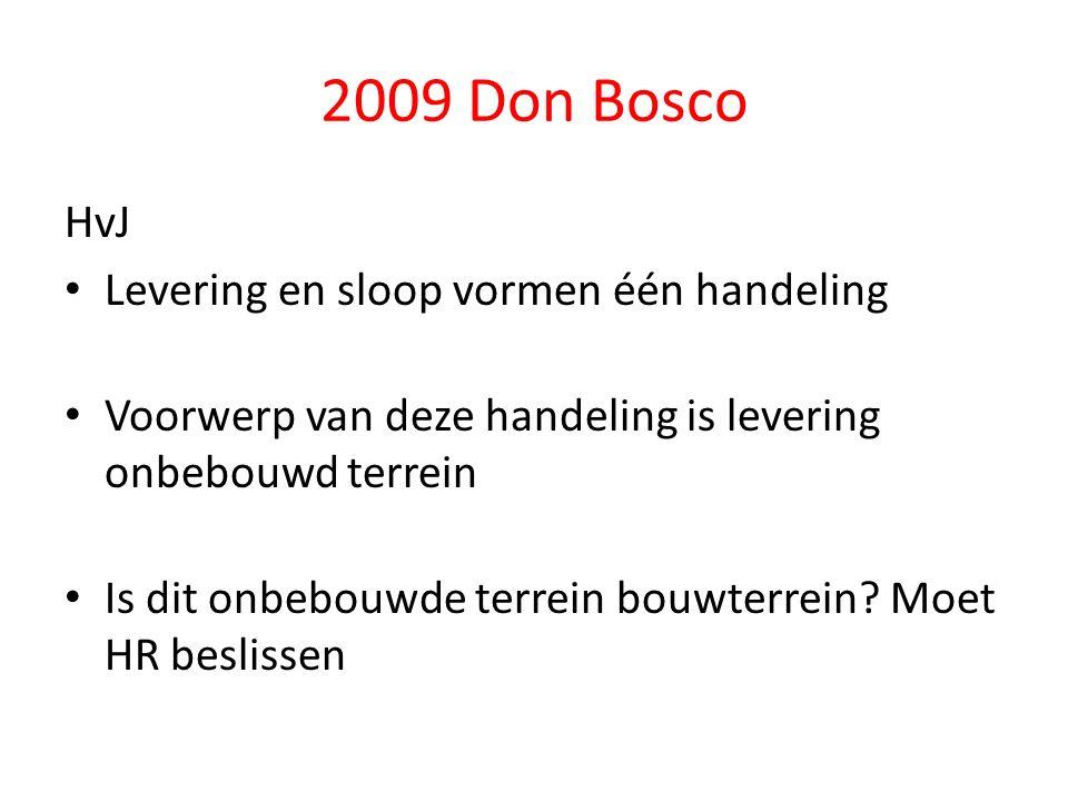 2009 Don Bosco HvJ Levering en sloop vormen één handeling Voorwerp van deze handeling is levering onbebouwd terrein Is dit onbebouwde terrein bouwterrein.