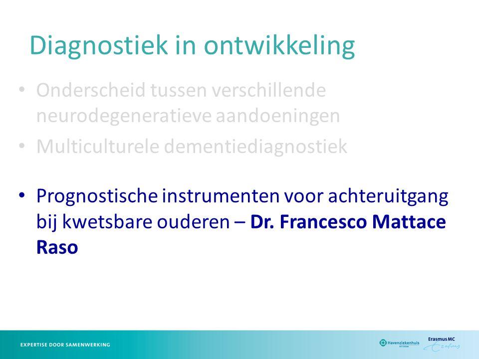 Diagnostiek in ontwikkeling Onderscheid tussen verschillende neurodegeneratieve aandoeningen Multiculturele dementiediagnostiek Prognostische instrumenten voor achteruitgang bij kwetsbare ouderen – Dr.