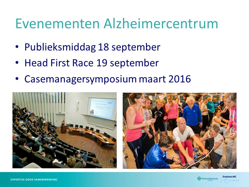 Evenementen Alzheimercentrum Publieksmiddag 18 september Head First Race 19 september Casemanagersymposium maart 2016