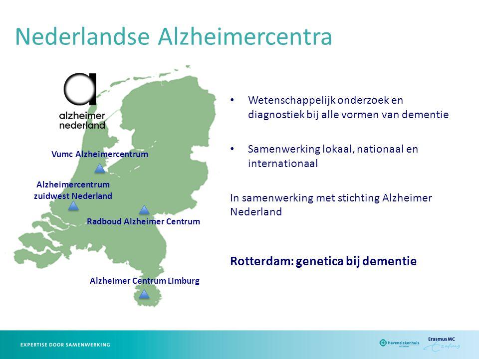 Nederlandse Alzheimercentra Vumc Alzheimercentrum Alzheimercentrum zuidwest Nederland Radboud Alzheimer Centrum Alzheimer Centrum Limburg Wetenschappelijk onderzoek en diagnostiek bij alle vormen van dementie Samenwerking lokaal, nationaal en internationaal In samenwerking met stichting Alzheimer Nederland Rotterdam: genetica bij dementie