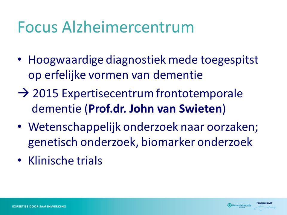 Focus Alzheimercentrum Hoogwaardige diagnostiek mede toegespitst op erfelijke vormen van dementie  2015 Expertisecentrum frontotemporale dementie (Prof.dr.