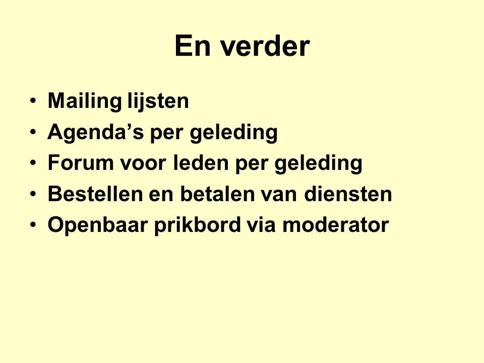 En verder Mailing lijsten Agenda's per geleding Forum voor leden per geleding Bestellen en betalen van diensten Openbaar prikbord via moderator