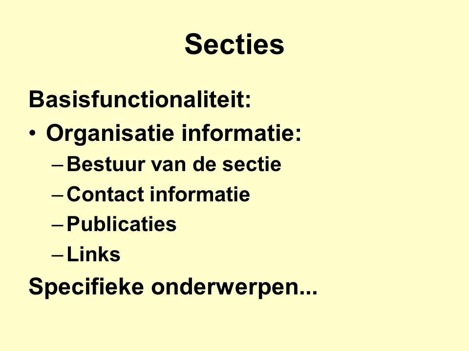 Secties Basisfunctionaliteit: Organisatie informatie: –Bestuur van de sectie –Contact informatie –Publicaties –Links Specifieke onderwerpen...