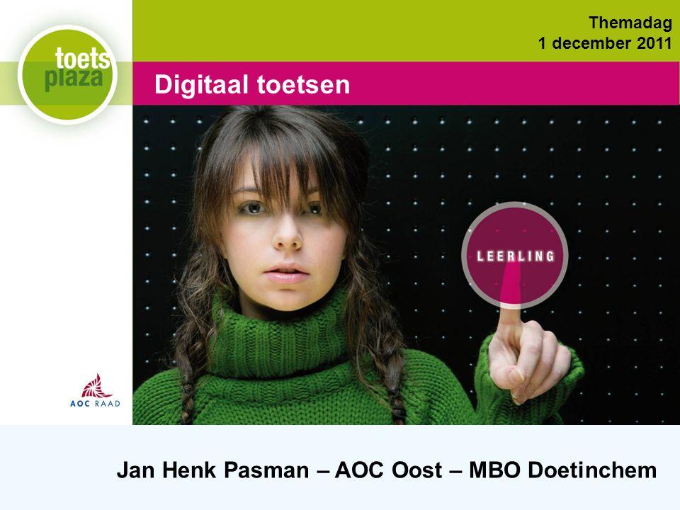 Expertiseteam Toetsenbank Digitaal toetsen Jan Henk Pasman – AOC Oost – MBO Doetinchem Themadag 1 december 2011