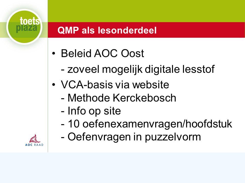 Expertiseteam Toetsenbank Beleid AOC Oost - zoveel mogelijk digitale lesstof VCA-basis via website - Methode Kerckebosch - Info op site - 10 oefenexamenvragen/hoofdstuk - Oefenvragen in puzzelvorm QMP als lesonderdeel