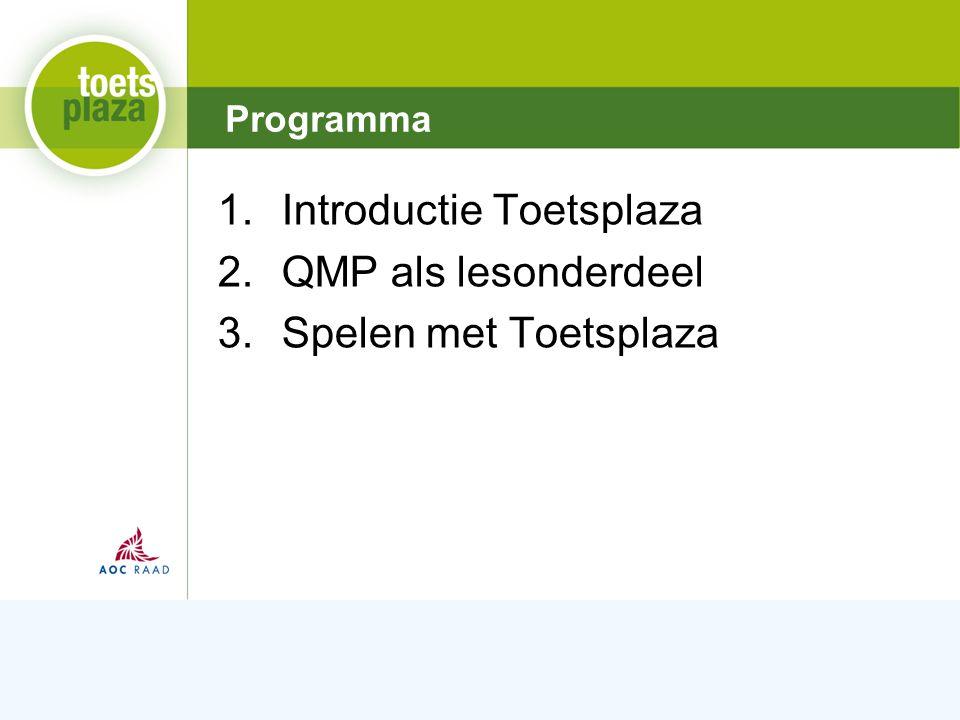 Expertiseteam Toetsenbank 1.Introductie Toetsplaza 2.QMP als lesonderdeel 3.Spelen met Toetsplaza Programma