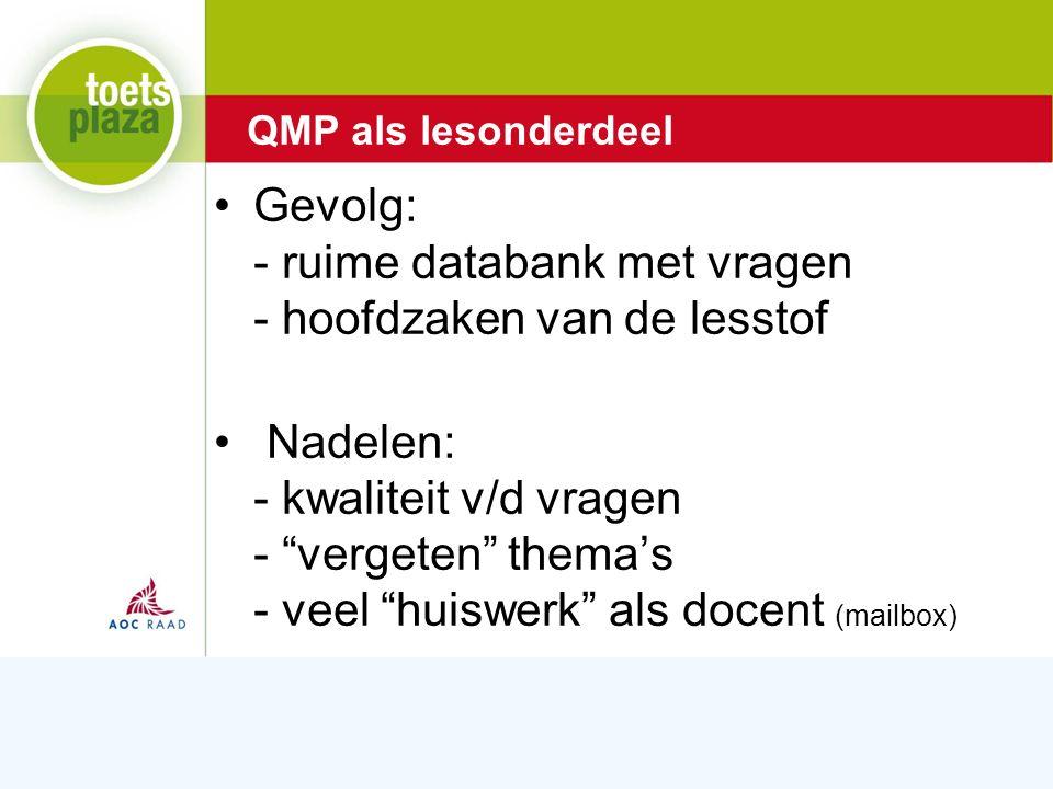 Expertiseteam Toetsenbank Gevolg: - ruime databank met vragen - hoofdzaken van de lesstof Nadelen: - kwaliteit v/d vragen - vergeten thema's - veel huiswerk als docent (mailbox) QMP als lesonderdeel