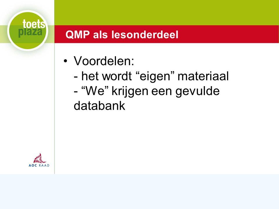 Expertiseteam Toetsenbank Voordelen: - het wordt eigen materiaal - We krijgen een gevulde databank QMP als lesonderdeel