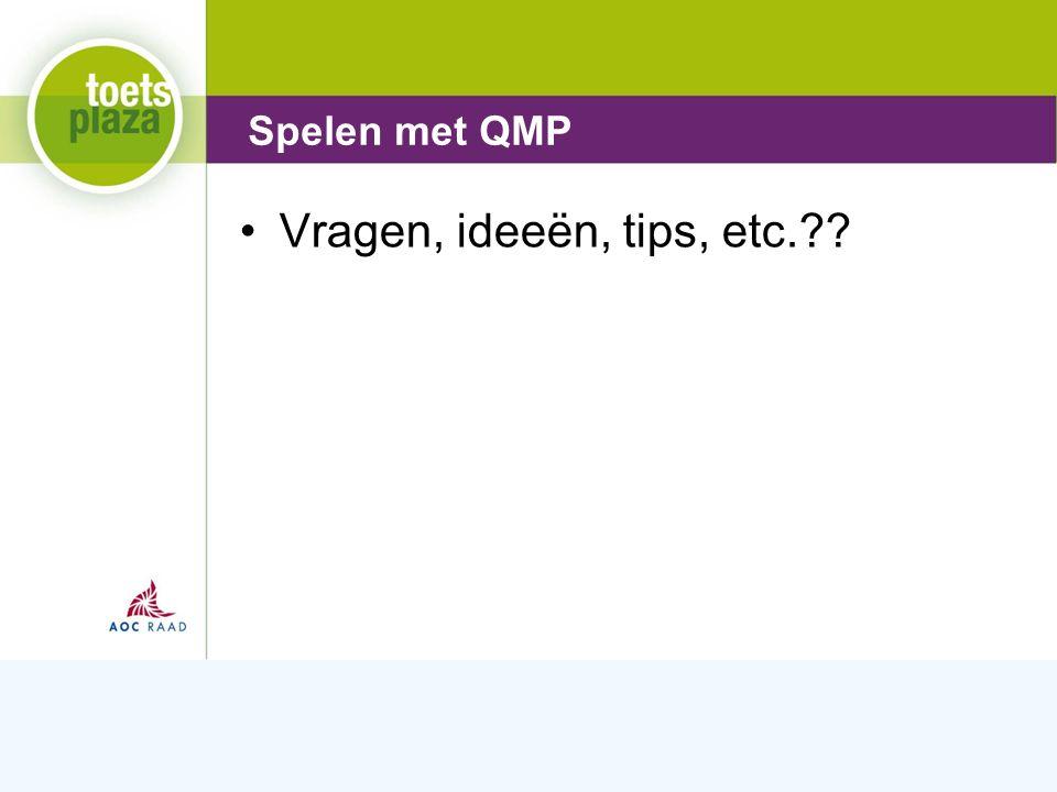 Expertiseteam Toetsenbank Vragen, ideeën, tips, etc. Spelen met QMP