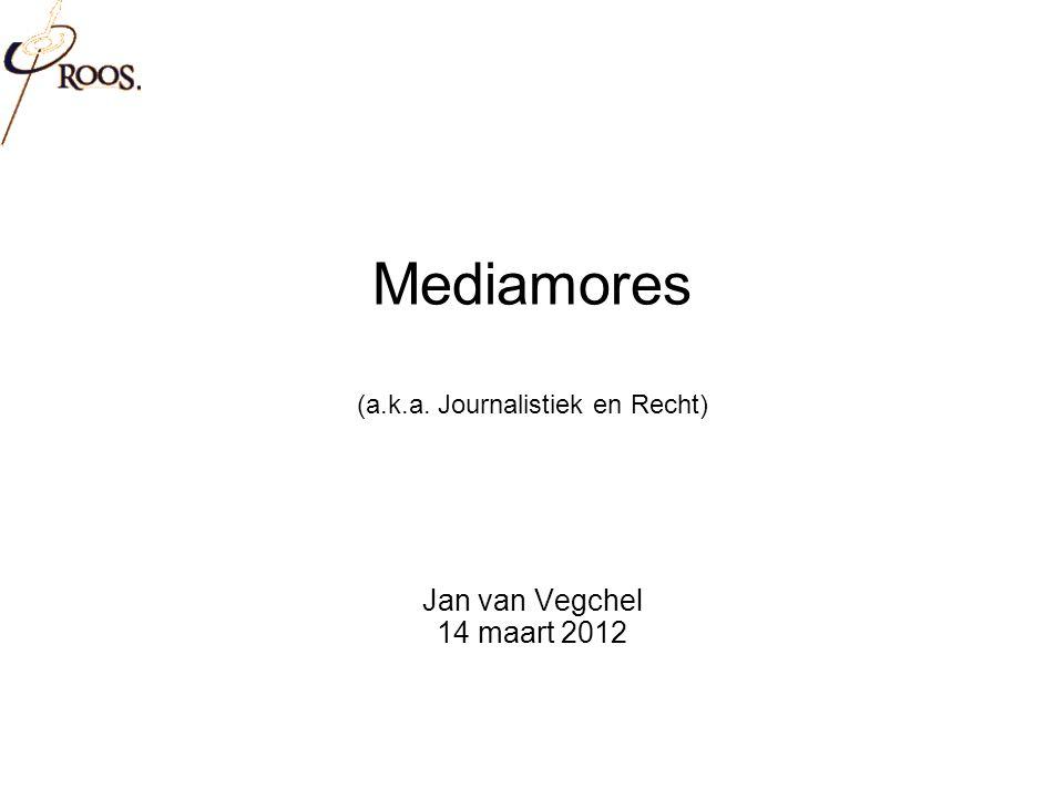 Mediamores (a.k.a. Journalistiek en Recht) Jan van Vegchel 14 maart 2012