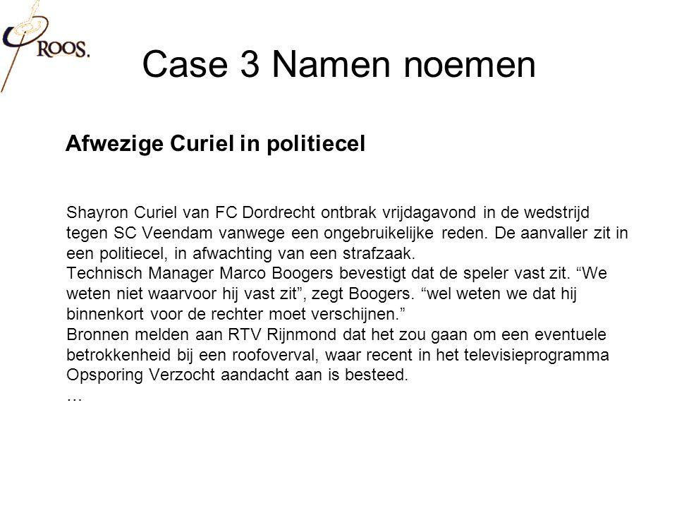 Case 3 Namen noemen Afwezige Curiel in politiecel Shayron Curiel van FC Dordrecht ontbrak vrijdagavond in de wedstrijd tegen SC Veendam vanwege een ongebruikelijke reden.