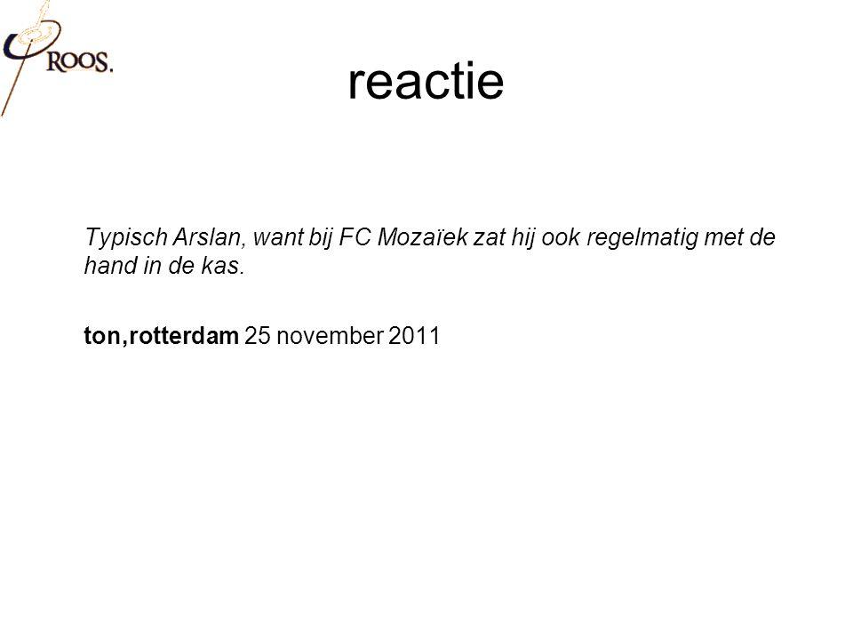 reactie Typisch Arslan, want bij FC Mozaïek zat hij ook regelmatig met de hand in de kas.