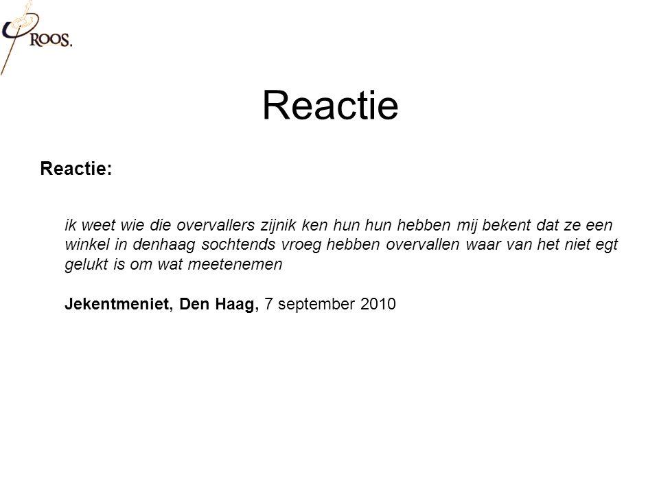 Reactie Reactie: ik weet wie die overvallers zijnik ken hun hun hebben mij bekent dat ze een winkel in denhaag sochtends vroeg hebben overvallen waar van het niet egt gelukt is om wat meetenemen Jekentmeniet, Den Haag, 7 september 2010