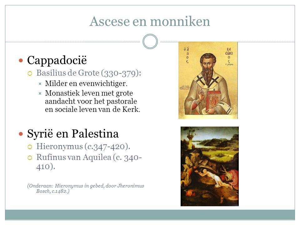 Ascese en monniken Cappadocië  Basilius de Grote (330-379):  Milder en evenwichtiger.  Monastiek leven met grote aandacht voor het pastorale en soc