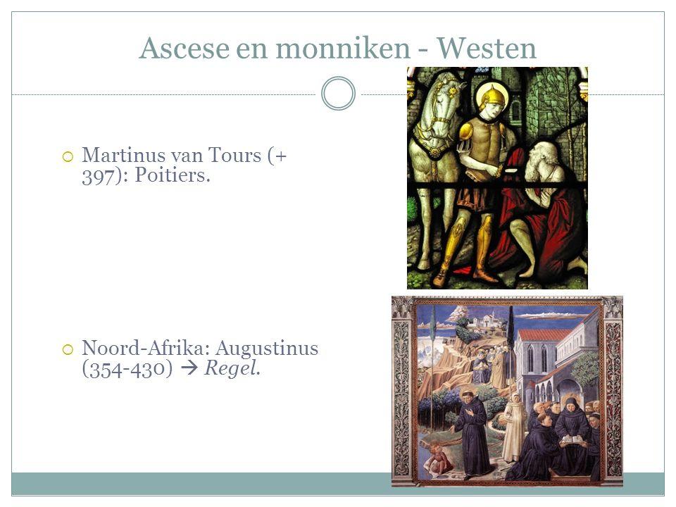 Ascese en monniken - Westen  Martinus van Tours (+ 397): Poitiers.  Noord-Afrika: Augustinus (354-430)  Regel.
