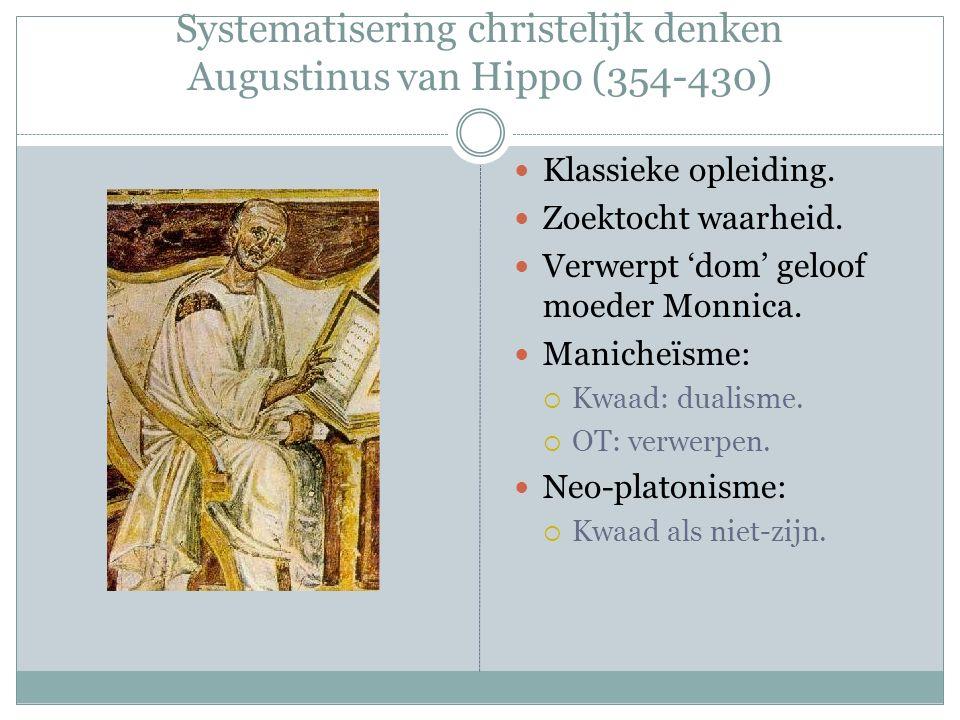Systematisering christelijk denken Augustinus van Hippo (354-430) Klassieke opleiding. Zoektocht waarheid. Verwerpt 'dom' geloof moeder Monnica. Manic