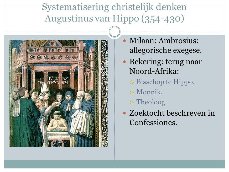 Systematisering christelijk denken Augustinus van Hippo (354-430) Milaan: Ambrosius: allegorische exegese. Bekering: terug naar Noord-Afrika:  Bissch