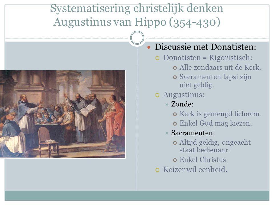 Systematisering christelijk denken Augustinus van Hippo (354-430) Discussie met Donatisten:  Donatisten = Rigoristisch: Alle zondaars uit de Kerk. Sa