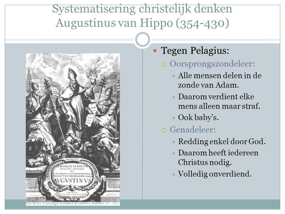 Systematisering christelijk denken Augustinus van Hippo (354-430) Tegen Pelagius:  Oorsprongszondeleer:  Alle mensen delen in de zonde van Adam.  D