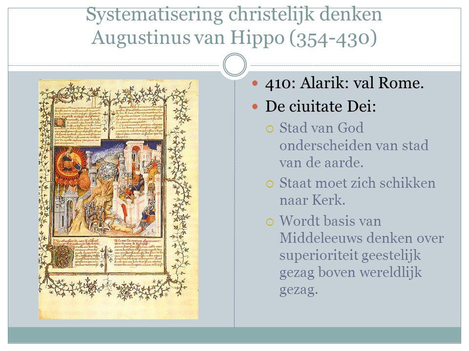 Systematisering christelijk denken Augustinus van Hippo (354-430) 410: Alarik: val Rome. De ciuitate Dei:  Stad van God onderscheiden van stad van de
