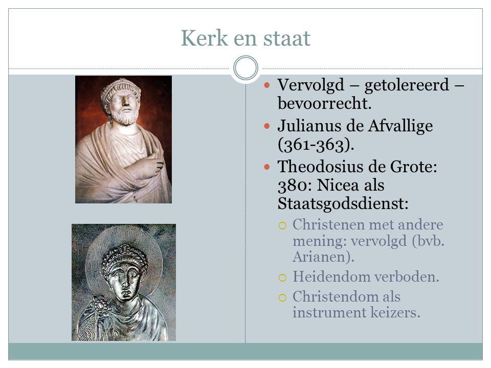 Kerk en staat Vervolgd – getolereerd – bevoorrecht. Julianus de Afvallige (361-363). Theodosius de Grote: 380: Nicea als Staatsgodsdienst:  Christene