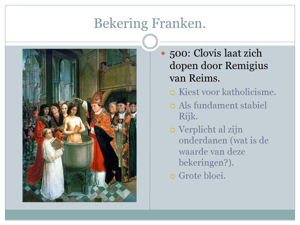 Bekering Franken. 500: Clovis laat zich dopen door Remigius van Reims.  Kiest voor katholicisme.  Als fundament stabiel Rijk.  Verplicht al zijn on