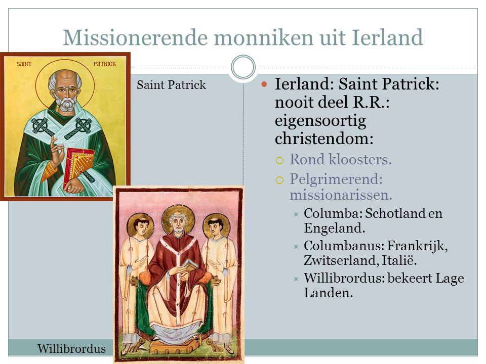 Missionerende monniken uit Ierland Ierland: Saint Patrick: nooit deel R.R.: eigensoortig christendom:  Rond kloosters.  Pelgrimerend: missionarissen