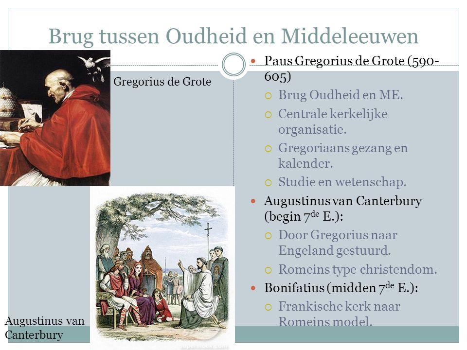 Brug tussen Oudheid en Middeleeuwen Paus Gregorius de Grote (590- 605)  Brug Oudheid en ME.  Centrale kerkelijke organisatie.  Gregoriaans gezang e