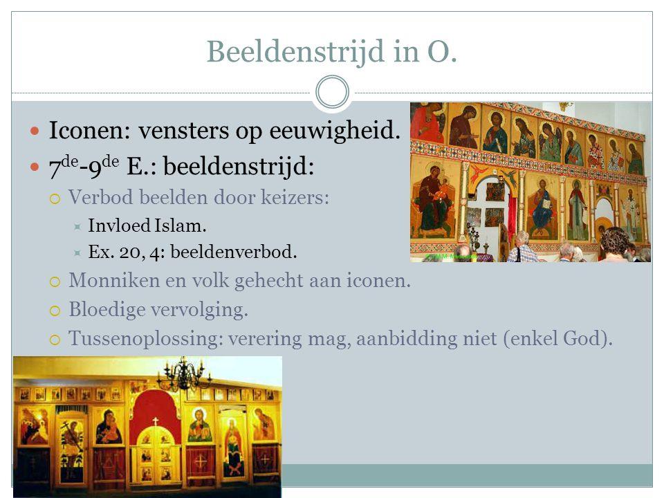 Beeldenstrijd in O. Iconen: vensters op eeuwigheid. 7 de -9 de E.: beeldenstrijd:  Verbod beelden door keizers:  Invloed Islam.  Ex. 20, 4: beelden