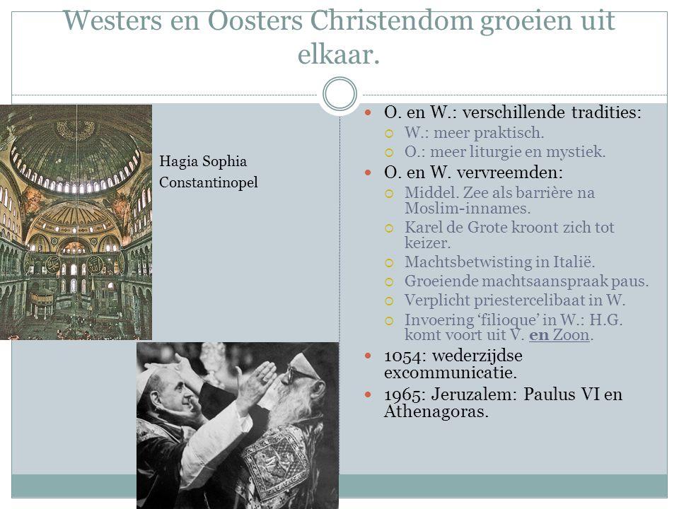 Westers en Oosters Christendom groeien uit elkaar. O. en W.: verschillende tradities:  W.: meer praktisch.  O.: meer liturgie en mystiek. O. en W. v