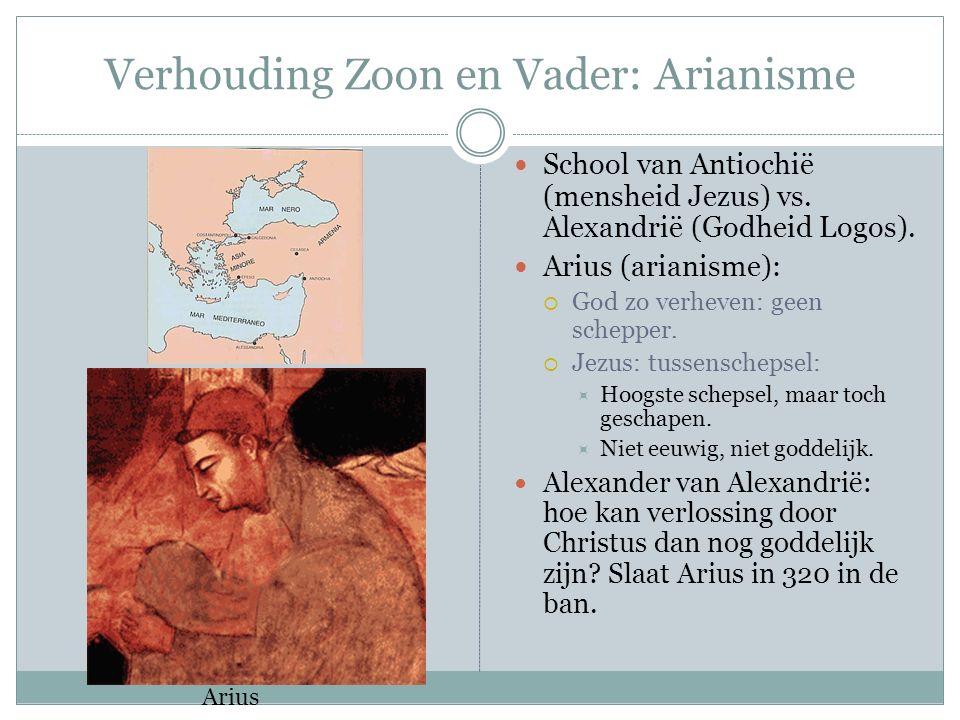 Verhouding Zoon en Vader: Arianisme School van Antiochië (mensheid Jezus) vs. Alexandrië (Godheid Logos). Arius (arianisme):  God zo verheven: geen s