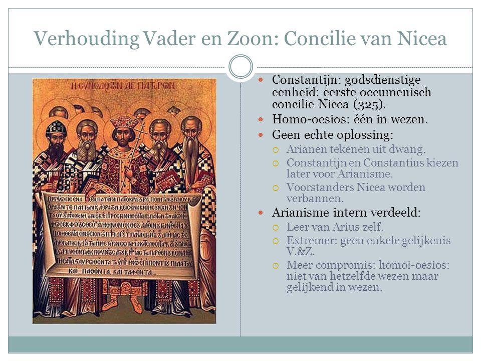 Verhouding Vader en Zoon: Concilie van Nicea Constantijn: godsdienstige eenheid: eerste oecumenisch concilie Nicea (325). Homo-oesios: één in wezen. G