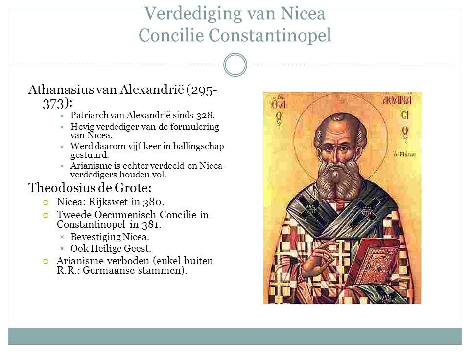 Verdediging van Nicea Concilie Constantinopel Athanasius van Alexandrië (295- 373):  Patriarch van Alexandrië sinds 328.  Hevig verdediger van de fo
