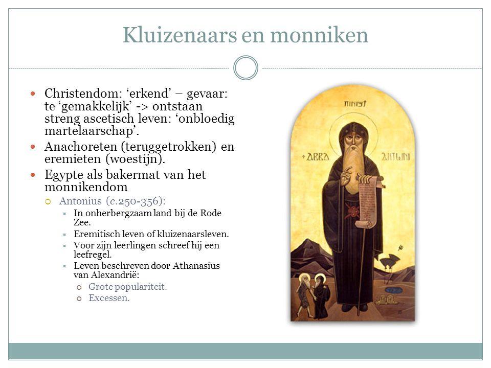 Kluizenaars en monniken Christendom: 'erkend' – gevaar: te 'gemakkelijk' -> ontstaan streng ascetisch leven: 'onbloedig martelaarschap'. Anachoreten (